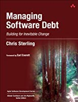 Managing Software Debt: Building for Inevitable Change Front Cover