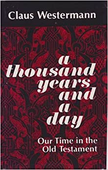 Book A Thousand Years and a Day: Our Time in the Old Testament