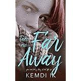 Take Me Far Away: A Novel