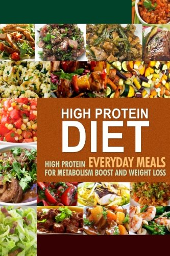 High Protein Diet: High Protein Everyday Meals for Metabolism Boost and Weight Loss