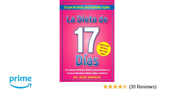 La Dieta de 17 Dias: Un plan del doctor para resultados rápidos: Dr. Mike Moreno: 9781451657876: Amazon.com: Books