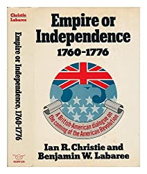 Empire or Independence, 1760-76: British-American Dialogue on the Coming of the American Revolution