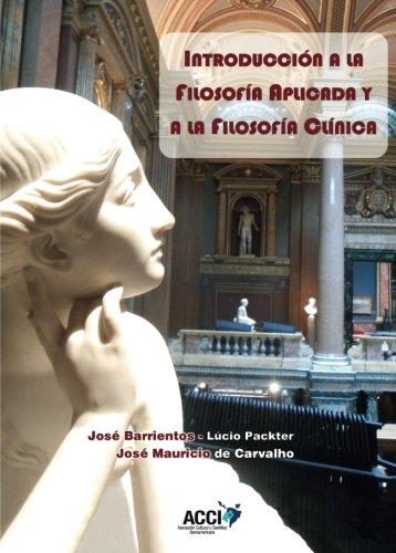 Introduccion a la filosofia aplicada y a la filosofia clinica (Spanish Edition) [Jose Barrientos Rastrojo] (Tapa Blanda)
