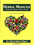 Herbal Medicine From the Heart of the Earth, Sharol Marie Tilgner, 1881517039
