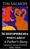 img - for Schizophrenia - Who Cares?: A Father's Story by Tim Salmon (2015-05-31) book / textbook / text book