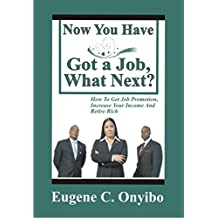 Now you have got a Job, What Next?: How to get Job Promotion, Increase your Income and Retire Rich (Complete Manual for Job Seekers Book 3)