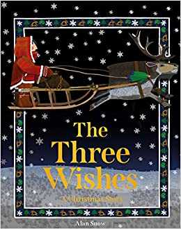 The Three Wishes: A Christmas Story: Snow, Alan: 9781843653868