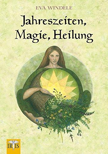 Jahreszeiten, Magie, Heilung Taschenbuch – 12. März 2008 Eva Windele Neue Erde 3890602746 LA9783890602745