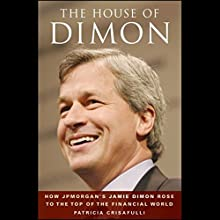 The House of Dimon: How JP Morgan's Jamie Dimon Rose to the Top of the Financial World Audiobook by Patricia Crisafulli Narrated by Suzanne Toren