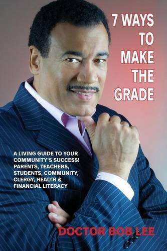 Books : 7 Ways to Make the Grade: A Living Guide to Your Community's Success: Parents, Teachers, Students, Community, Clergy,  Health & Financial Literacy