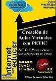 img - for Creacion de Aulas Virtuales con PETIC: TIC TAC Paso a Paso con la Tecnologia de Google (Guias PracTIC@s WillVeRu) (Volume 1) (Spanish Edition) book / textbook / text book