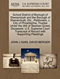 School District of Borough of Shenandoah and the Borough of Shenandoah, etc. , Petitioners, V. City of Philadelphia, Trustee under the Will of Stephen, John J. Gain and David BERGER, 1270359177