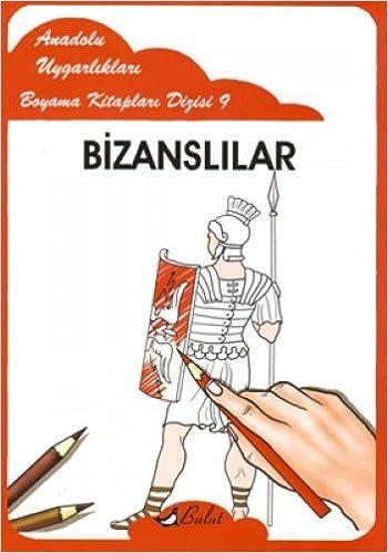 Bizanslilar Anadolu Uygarliklari Boyama Kitaplari 9 Kolektif