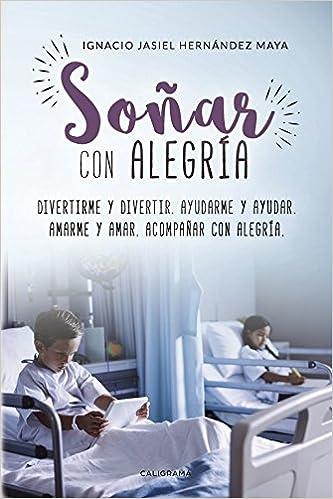 Soñar con Alegría (Caligrama): Amazon.es: Ignacio Jasiel Hernández Maya: Libros