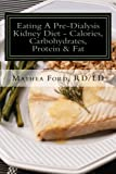 Eating A Pre-Dialysis Kidney Diet-Calories, Carbohydrates, Protein & Fat: Secrets To Avoid Dialysis (Renal Diet HQ IQ-Pre Dialysis Living) (Volume 1)