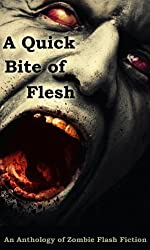 A Quick Bite of Flesh: An Anthology of Zombie Flash Fiction (English Edition)