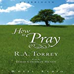 How to Pray | R. A. Torrey