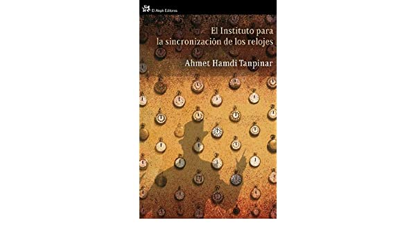 El instituto para la sincronización de los relojes: A. H Tanpinar: 9788476698716: Amazon.com: Books