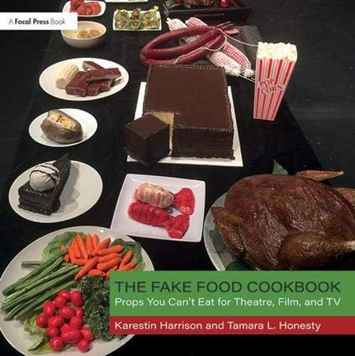 The Fake Food Cookbook: Props You Can