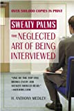 Sweaty Palms: The Neglected Art of Being Interviewed, H. Anthony Medley, 0446693839