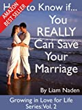 How to Know if You REALLY Can Save Your Marriage (Growing in Love for Life Series Book 2)