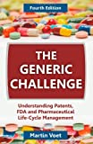 The Generic Challenge: Understanding Patents, FDA and Pharmaceutical Life-Cycle Management (Fourth Edition)