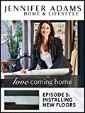 Love Coming Home Ep. 5: Installing New Floors
