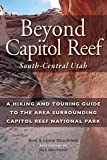Beyond Capitol Reef: South-Central Utah: a Hiking and Touring Guide to the Area Surrounding Capitol Reef National Park