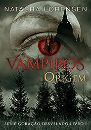 Vampiros: origem (Coração desvelado Livro 1)