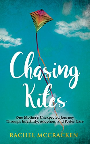 Chasing Kites: One Woman's Unexpected Journey Through Infertility, Adoption, and Foster Care cover