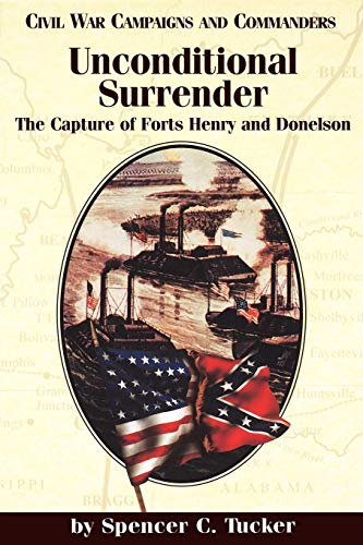 Unconditional Surrender: The Capture of Forts Henry and Donelson (Civil War Campaigns and Commanders Series) (Fort Henry And Fort Donelson Civil War)