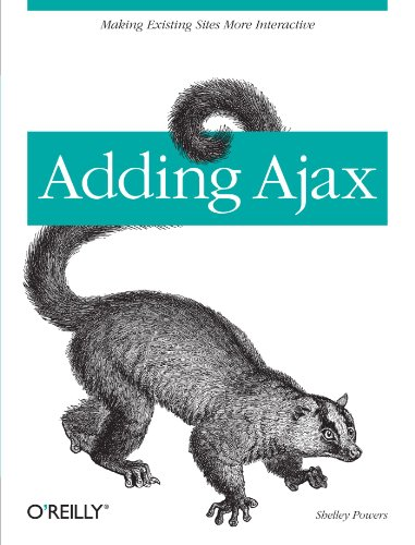 Adding Ajax: Making Existing Sites More Interactive by O'Reilly Media