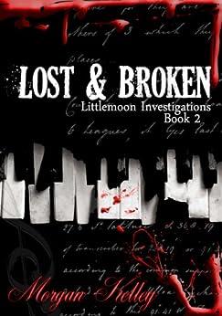 Lost & Broken (LIttlemoon Investigations Book 2) by [Kelley, Morgan]