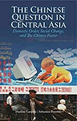 The Chinese Question in Central Asia: Domestic Order, Social Change, and the Chinese Factor