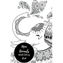 Mini Animals Adult Coloring Book: Travel To Go, Small Portable Calming Stress Relieving, Relaxing Coloring Book For Grownups, Men, & Women. Moderate & Intricate One Sided Designs For Relaxation.