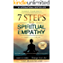 7 Steps to Spiritual Empathy, a practical guide: The Spiritual Philosophy of Emotional Intelligence. Learn to Listen... Change your Life! (The Intelligence of Our Emotions Book 1)