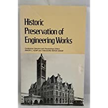 Historic Preservation of Engineering Works: Proceedings of an Engineering Foundation Conference Held June 25-30, 1978