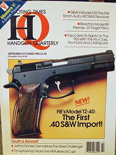 Handgun Quarterly : The FIE's Model TZ-40; The . 45 Magnum - Winchester's Most Potent Peformer; Remington XP-100 its time has finally arrived; Bill Wilson makes a Competition Colt Double Eagle