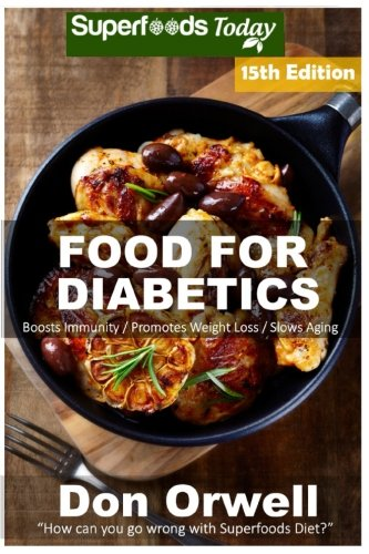 Food For Diabetics: Over 310 Diabetes Type-2 Quick & Easy Gluten Free Low Cholesterol Whole Foods Diabetic Recipes full of Antioxidants & ... Weight Loss Transformation) (Volume 8)