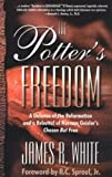 POTTER'S FREEDOM, THE by James White (22-Aug-2007) Paperback