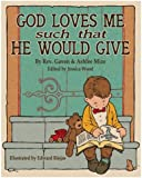 God Loves Me Such: That He Would Give