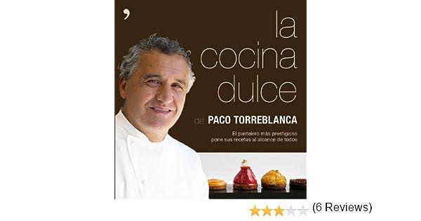 La cocina dulce: El pastelero más prestigioso pone sus recetas al alcance de todos eBook: Francisco Torreblanca García: Amazon.es: Tienda Kindle