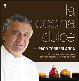 La Cocina Dulce: El Pastelero Más Prestigioso Pone Sus Recetas Al Alcance De Todos por Francisco Torreblanca García epub
