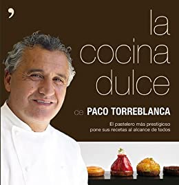 La cocina dulce: El pastelero más prestigioso pone sus recetas al alcance de todos (