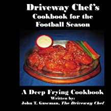 Driveway Chef's Cookbook for the Football Season: A Deep Frying Cookbook