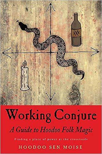 Working Conjure: A Guide to Hoodoo Folk Magic: Hoodoo Sen