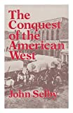 The Conquest of the American West, John Selby, 0874718228