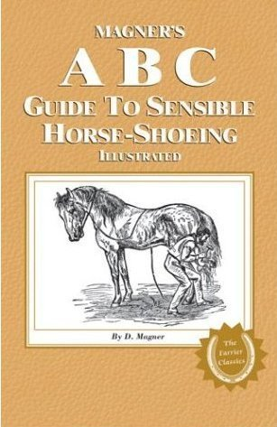 Magner's A B C Guide to Sensible Horse-Shoeing Illustrated (The Farrier Classics)