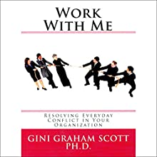 Work with Me: Resolving Everyday Conflict in Your Organization Audiobook by Gini Graham Scott Narrated by Alexander G.
