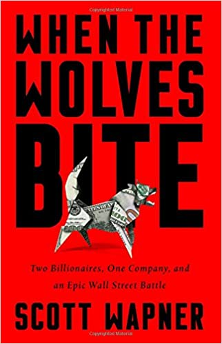 When the Wolves Bite: Two Billionaires, One Company, and an Epic Wall Street Battle 1